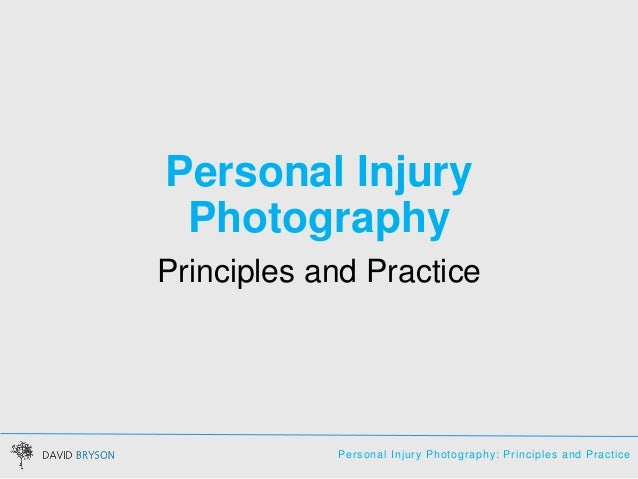 Personal Injury Photography: Principles and Practice Personal Injury Photography Principles and Practice