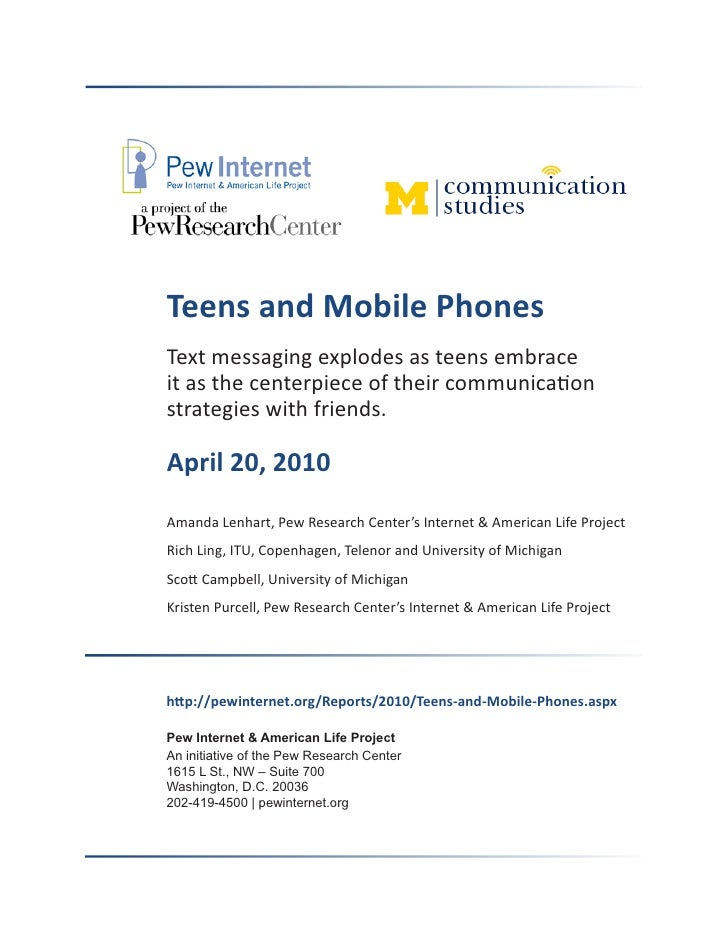 Teens and Mobile Phones Text messaging explodes as teens embrace it as the centerpiece of their communication strategies w...