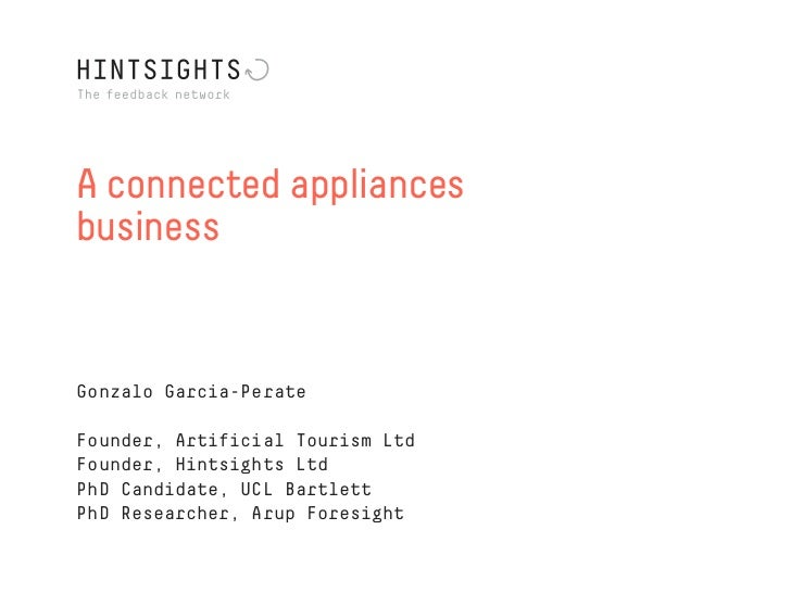 A connected appliancesbusinessGonzalo Garcia-PerateFounder, Artificial Tourism LtdFounder, Hintsights LtdPhD Candidate, UC...