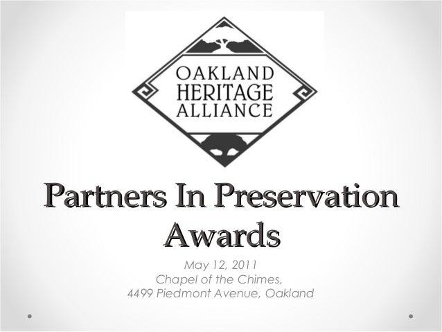 Partners In PreservationPartners In Preservation AwardsAwards May 12, 2011 Chapel of the Chimes, 4499 Piedmont Avenue, Oak...