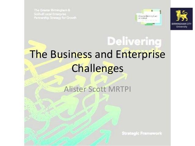 The Business and Enterprise Challenges Alister Scott MRTPI