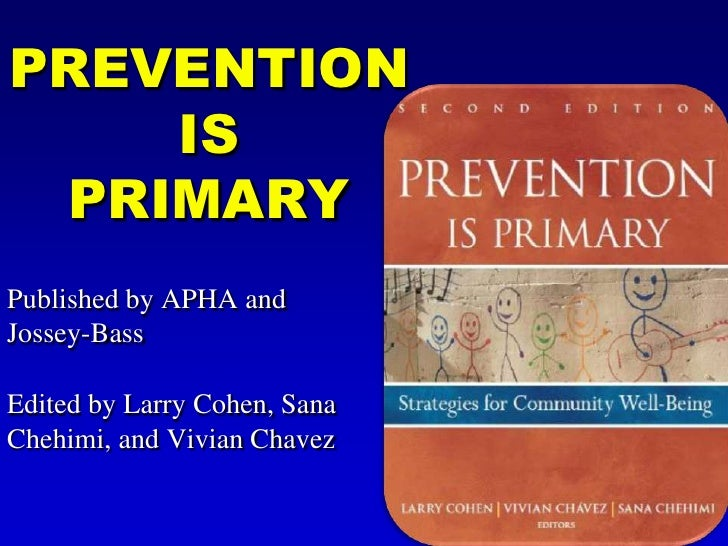 Prevention is Primary<br />Published by APHA and Jossey-Bass<br />Edited by Larry Cohen, Sana Chehimi, and Vivian Chavez<b...