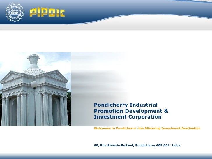 Pondicherry Industrial  Promotion Development &  Investment Corporation Welcomes to Pondicherry -the  Blistering  Investme...