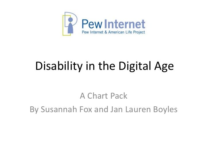 Disability in the Digital Age            A Chart PackBy Susannah Fox and Jan Lauren Boyles