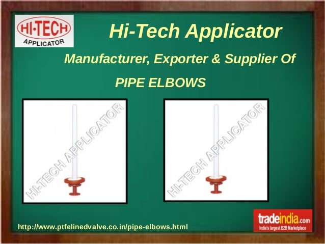 Hi-Tech Applicator http://www.ptfelinedvalve.co.in/pipe-elbows.html Manufacturer, Exporter & Supplier Of PIPE ELBOWS