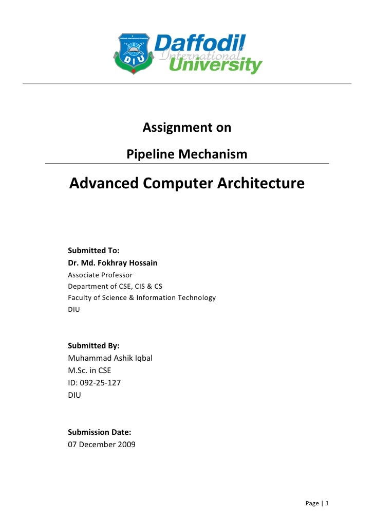Assignment on                 Pipeline Mechanism  Advanced Computer Architecture   Submitted To: Dr. Md. Fokhray Hossain A...