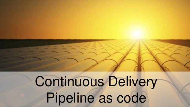 Continuous Delivery Pipeline as code