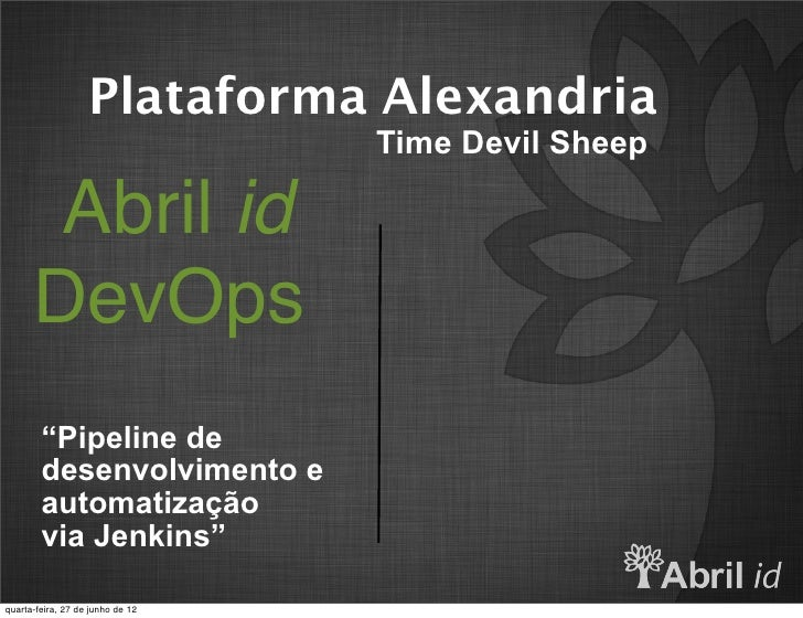 "Plataforma Alexandria                                  Time Devil Sheep       Abril id      DevOps        ""Pipeline de    ..."