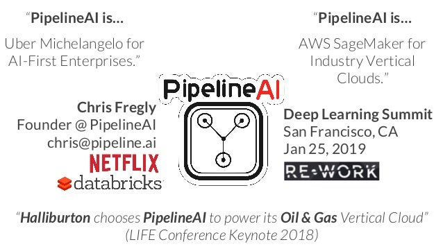 """""""Halliburton chooses PipelineAI to power its Oil & Gas Vertical Cloud"""" (LIFE Conference Keynote 2018) """"PipelineAI is… Uber..."""