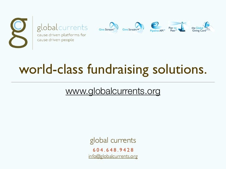 world-class fundraising solutions.        www.globalcurrents.org             global currents                604.648.9428  ...
