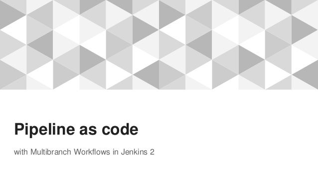 Pipeline as code with Multibranch Workflows in Jenkins 2