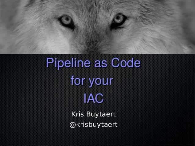 Pipeline as CodePipeline as Code for yourfor your IACIAC Kris Buytaert @krisbuytaert