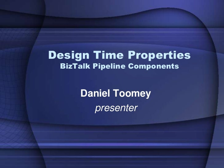 Design Time Properties BizTalk Pipeline Components     Daniel Toomey       presenter