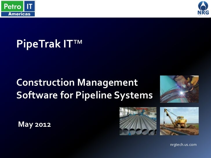 PipeTrak IT™Construction ManagementSoftware for Pipeline SystemsMay 2012                                nrgtech.us.com