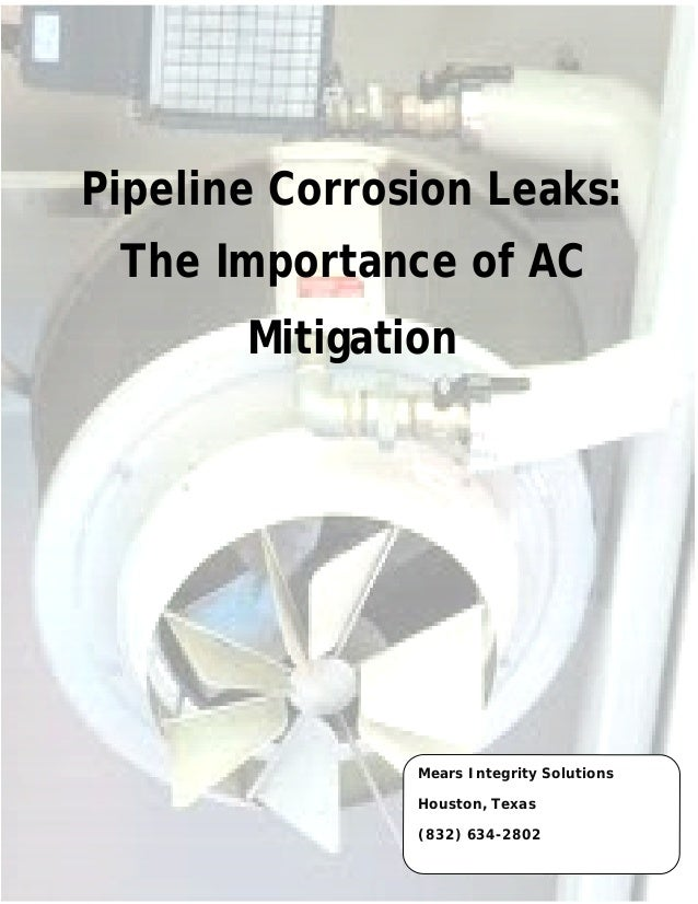 Pipeline Corrosion Leaks:  The Importance of AC  Mitigation  Mears Integrity Solutions  Houston, Texas  (832) 634-2802