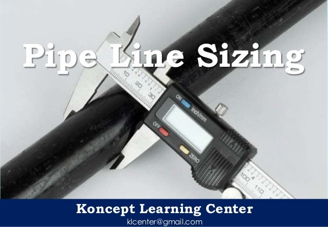 Koncept Learning Center klcenter@gmail.com Pipe Line Sizing