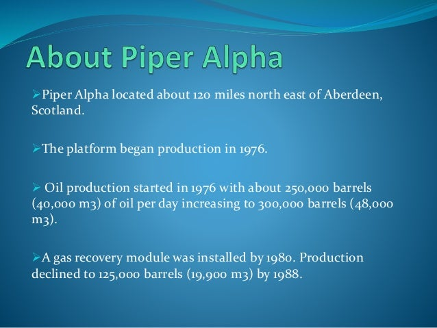 piper alpha chronology Piper alpha disaster, north sea, scotland, (july 6 1988) hillsborough disaster,  this is a list of disasters involving objects in flight or near-flight.