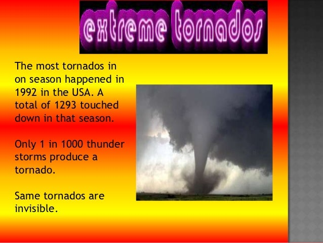 The most tornados inon season happened in1992 in the USA. Atotal of 1293 toucheddown in that season.Only 1 in 1000 thunder...