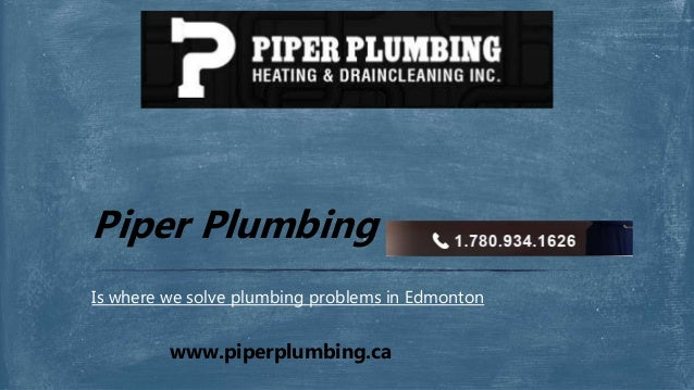 Is where we solve plumbing problems in Edmonton Piper Plumbing www.piperplumbing.ca