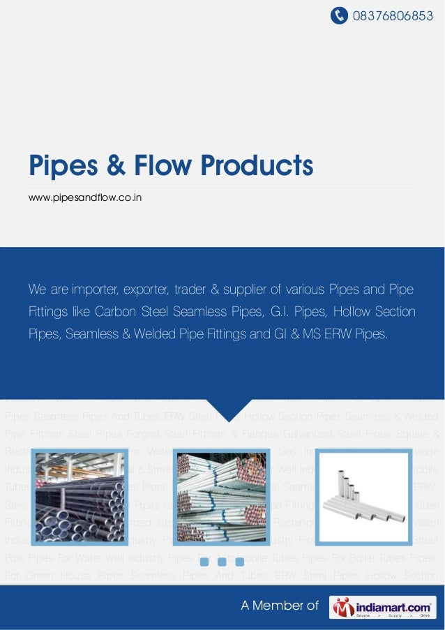 08376806853 A Member of Pipes & Flow Products www.pipesandflow.co.in Seamless Pipes And Tubes ERW Steel Pipes Hollow Secti...