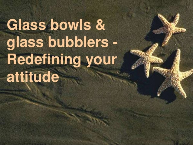 Glass bowls &glass bubblers -Redefining yourattitude