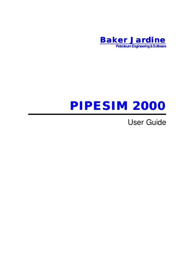 Baker JardineBaker Jardine PetroleumEngineering&Software PIPESIMPIPESIM 20002000 User Guide
