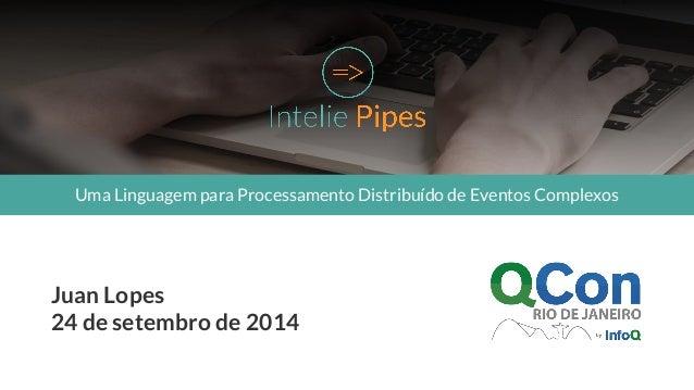 Uma Linguagem para Processamento Distribuído de Eventos Complexos  Juan Lopes  24 de setembro de 2014