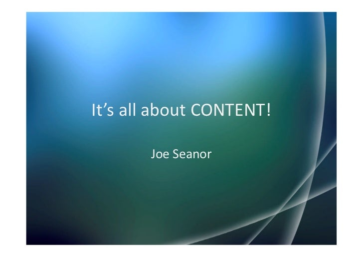 It's all about CONTENT!       Joe Seanor