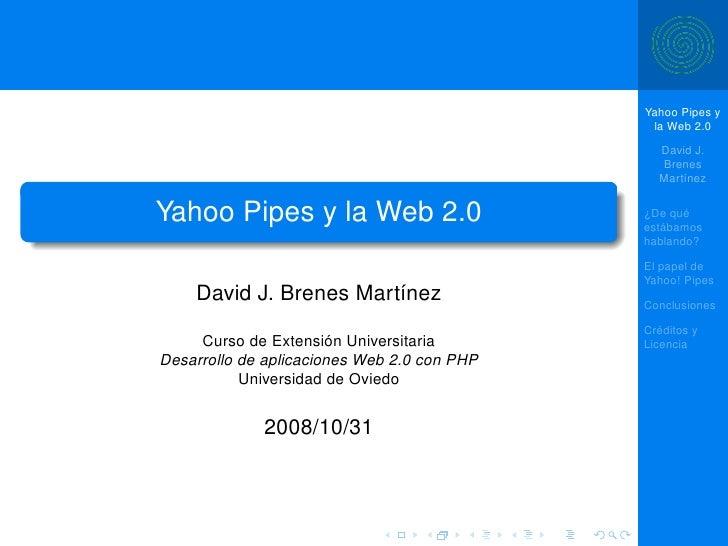 Yahoo Pipes y                                               la Web 2.0                                                Davi...