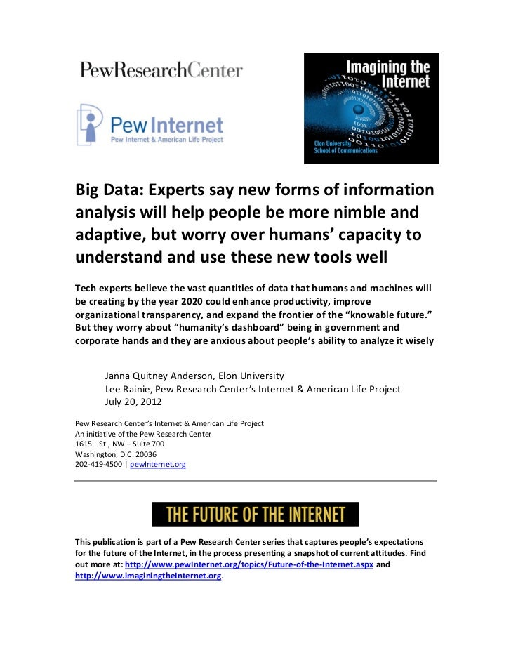 Big Data: Experts say new forms of informationanalysis will help people be more nimble andadaptive, but worry over humans'...
