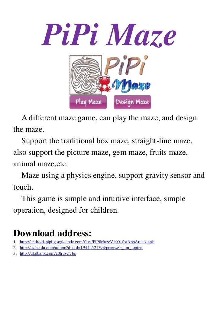 PiPi Maze   A different maze game, can play the maze, and designthe maze.   Support the traditional box maze, straight-lin...