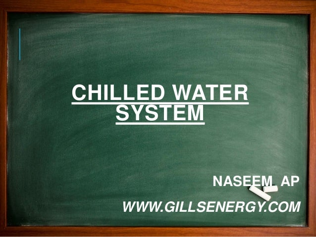 NASEEM AP WWW.GILLSENERGY.COM CHILLED WATER SYSTEM