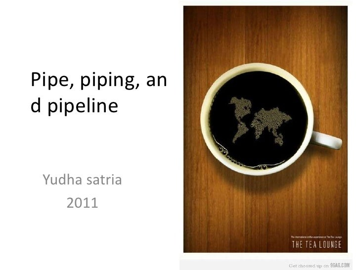 Pipe, piping, and pipeline Yudha satria    2011