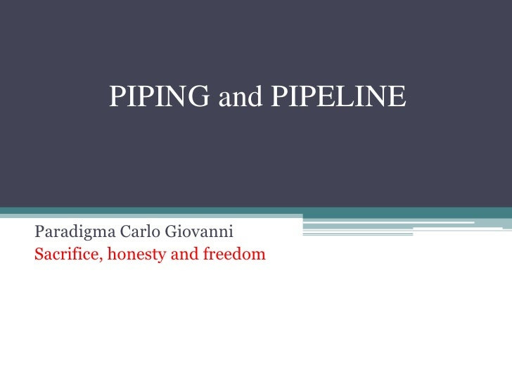 PIPING and PIPELINEParadigma Carlo GiovanniSacrifice, honesty and freedom