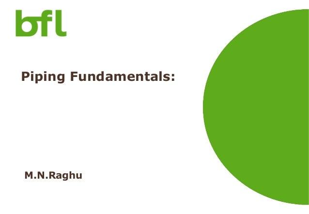 Piping Fundamentals:  M.N.Raghu