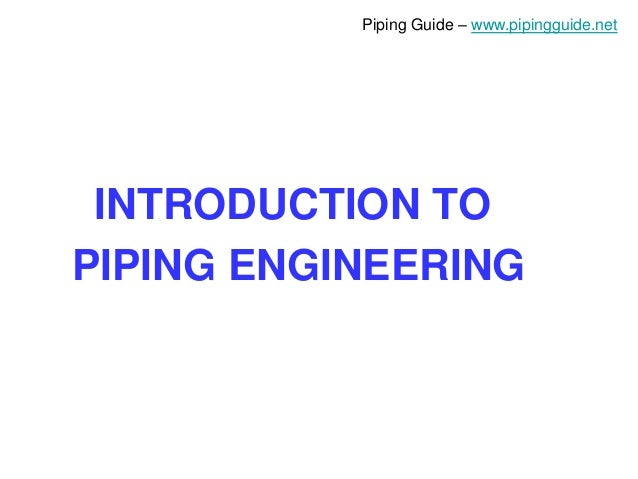Piping Guide – www.pipingguide.net INTRODUCTION TO PIPING ENGINEERING