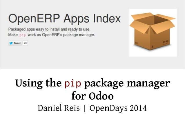 Using the pip package manager for Odoo Daniel Reis | OpenDays 2014