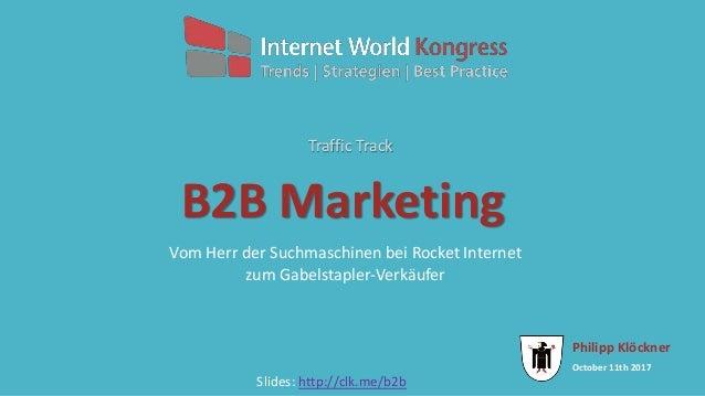 October 11th 2017 Philipp Klöckner B2B Marketing Vom Herr der Suchmaschinen bei Rocket Internet zum Gabelstapler-Verkäufer...
