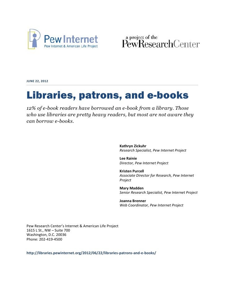 JUNE 22, 2012Libraries, patrons, and e-books12% of e-book readers have borrowed an e-book from a library. Thosewho use lib...