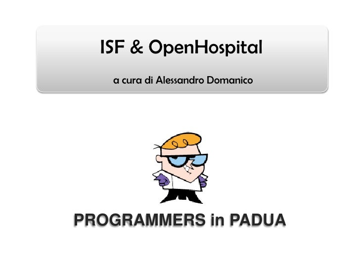 ISF & OpenHospital   a cura di Alessandro DomanicoPROGRAMMERS in PADUA
