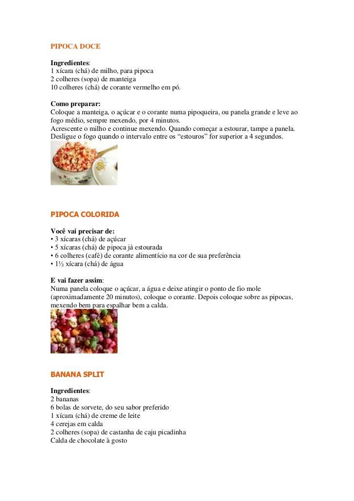 PIPOCA DOCEIngredientes:1 xícara (chá) de milho, para pipoca2 colheres (sopa) de manteiga10 colheres (chá) de corante verm...