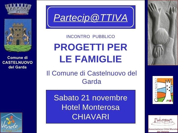 Comune di CASTELNUOVO del Garda [email_address] INCONTRO  PUBBLICO Sabato 21 novembre Hotel Monterosa CHIAVARI PROGETTI PE...
