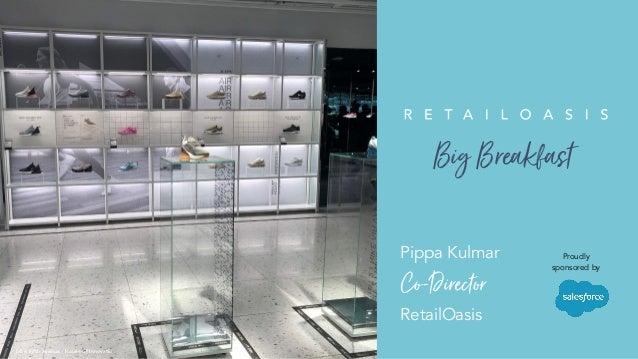 XX PIPPA Pippa Kulmar Co-Director RetailOasis Nike Fifth Avenue - House of Innovatio Proudly sponsored by BigBreakfast