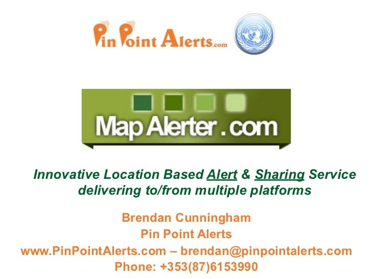 Innovative Location Based Alert & Sharing Service       delivering to/from multiple platforms               Brendan Cunnin...