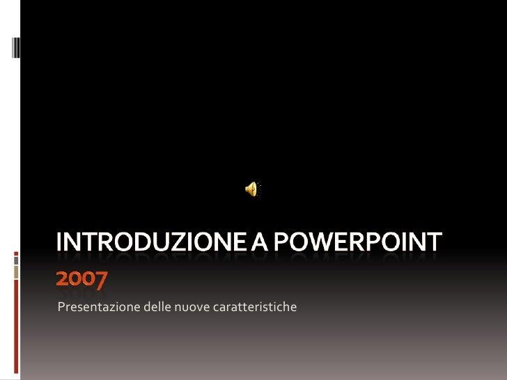 Introduzione a PowerPoint 2007<br />Presentazione delle nuove caratteristiche<br />