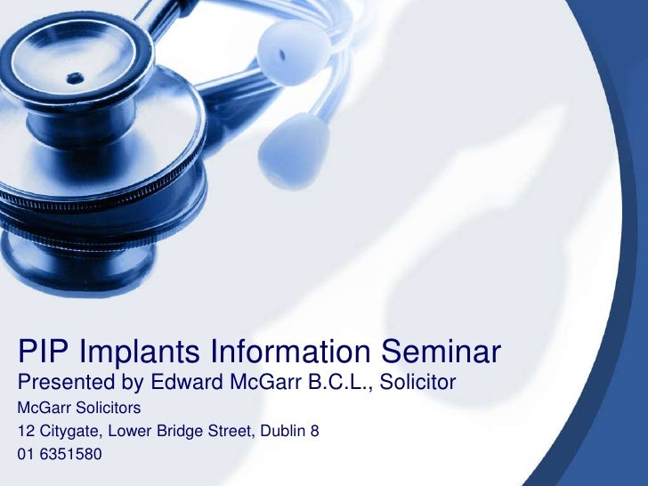 PIP Implants Information SeminarPresented by Edward McGarr B.C.L., SolicitorMcGarr Solicitors12 Citygate, Lower Bridge Str...