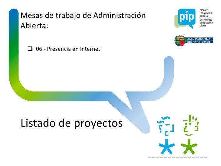 Mesas de trabajo de AdministraciónAbierta:  06.- Presencia en InternetListado de proyectos