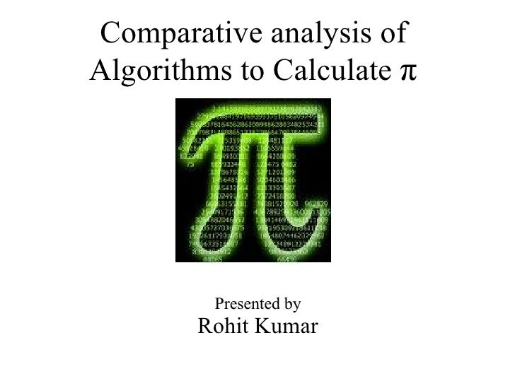 Comparative analysis of Algorithms to Calculate  π Presented by Rohit Kumar