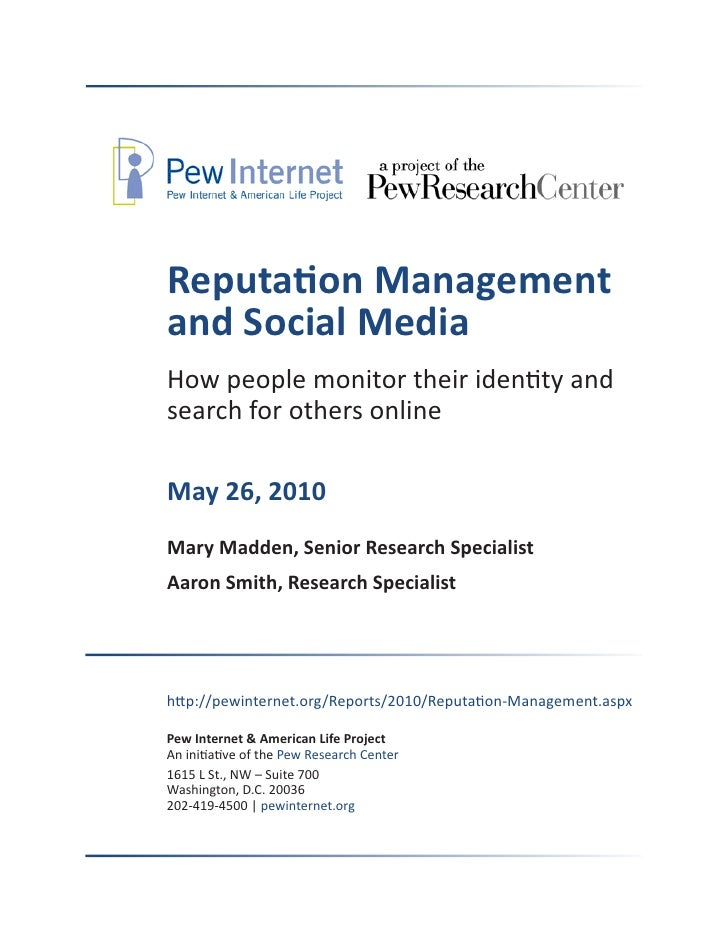 Reputation Management and Social Media How people monitor their identity and search for others online  May 26, 2010 Mary M...