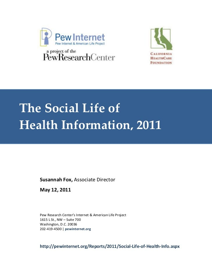 The Social Life ofHealth Information, 2011   Susannah Fox, Associate Director   May 12, 2011   Pew Research Center's Inter...